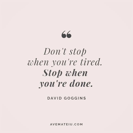 Don't stop when you're tired. Stop when you're done. David Goggins Quote 22 - Ave Mateiu