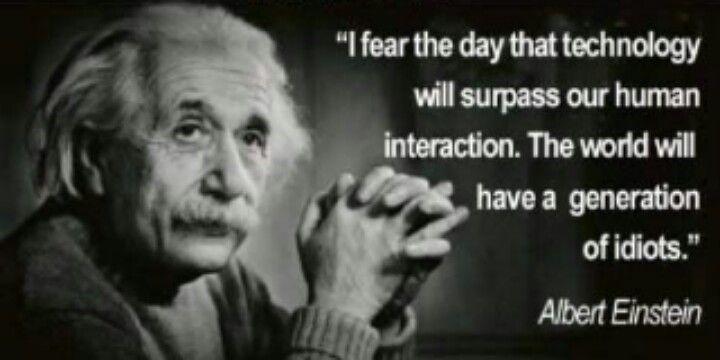 It's happening. Albert Einstein