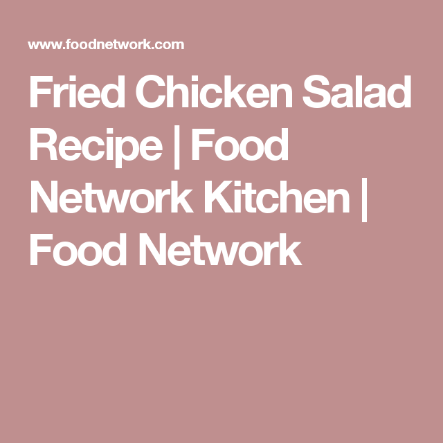 Have a look at fried chicken salad its so easy to make chicken fried chicken salad fried chicken saladschicken salad recipeschicken slidersfood networkplateskitchensappetizers forumfinder Choice Image