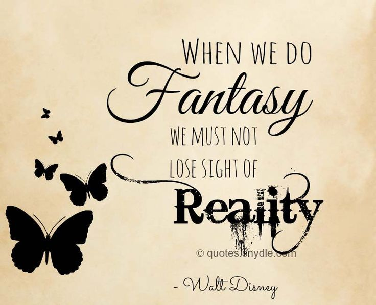 When We Do Fantasy We Must Not Lose Sight Of Reality Walt Disney Walt Disney Quotes Fantasy Quotes Disney Quotes