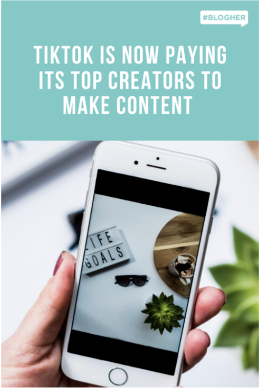 Why Tiktok Is Finally Paying Its Top Creators To Make Content The Creator Blogher Content
