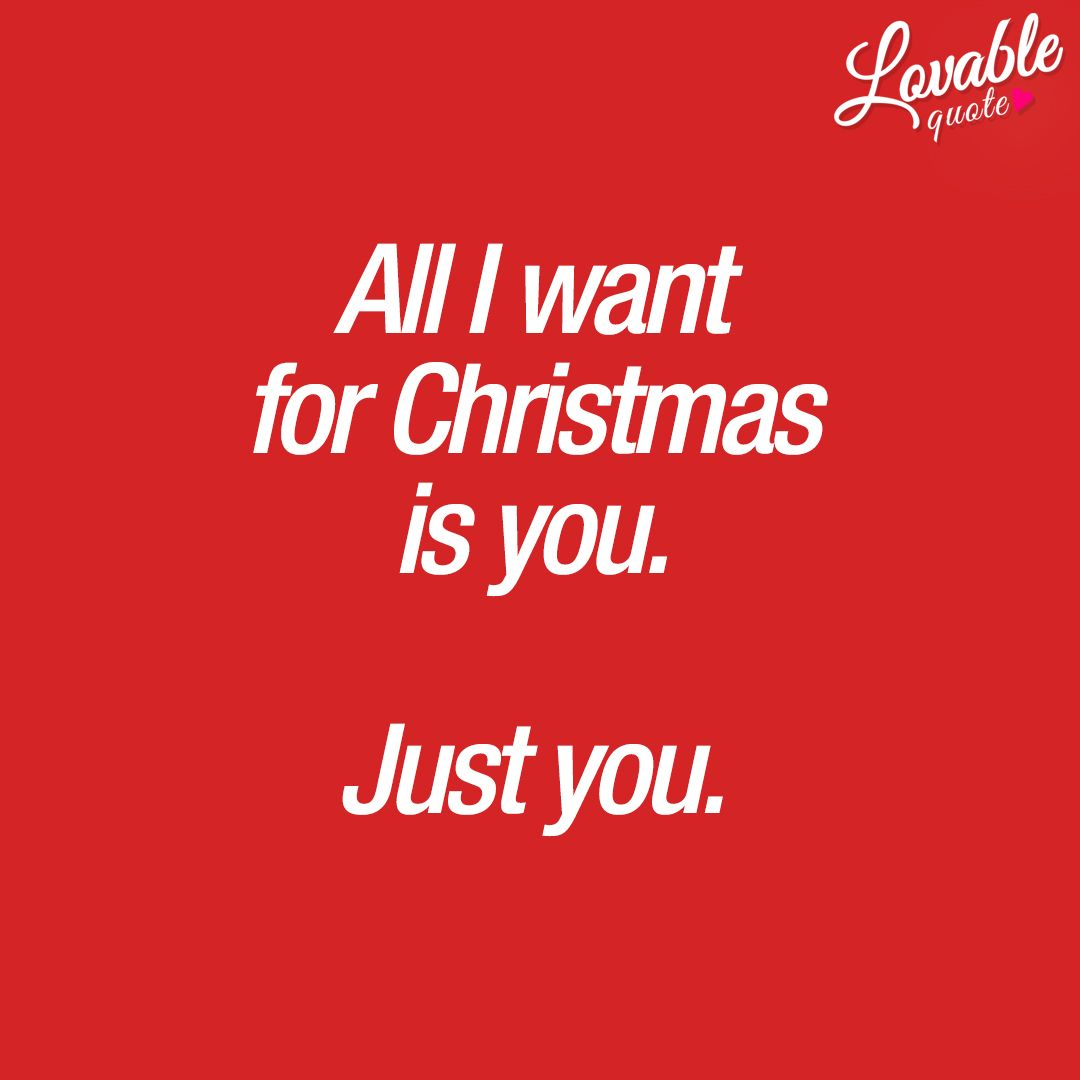 Romantic Christmas Quotes All I Want For Christmas Is You Just You Quotes Christmas Quotes Romantic Love Quotes