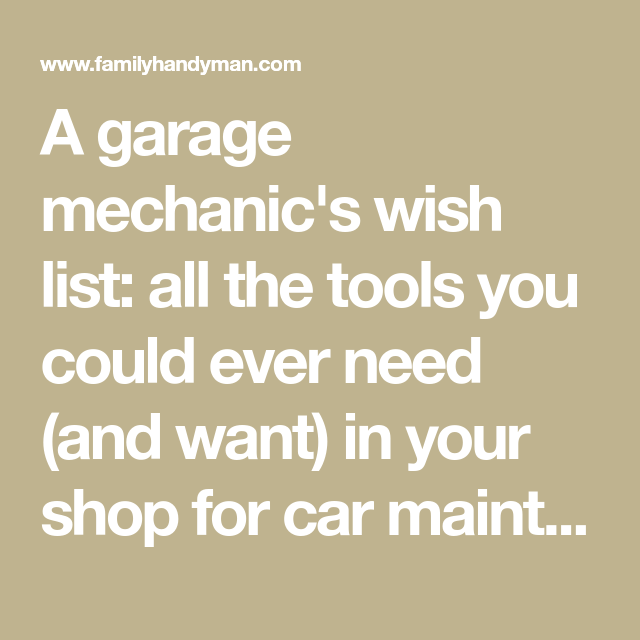 A Garage Mechanic S Wish List All The Tools You Could Ever Need And Want In Your Shop For Car Maintenance Car Maintenance Mechanic Garage Car Shop