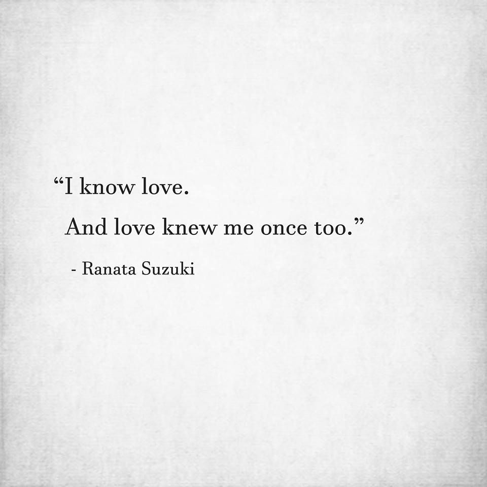 Love Quotes For Him For Her I Know Love And Love Knew Me Once Too Ranata Suzuki Word Missing Y