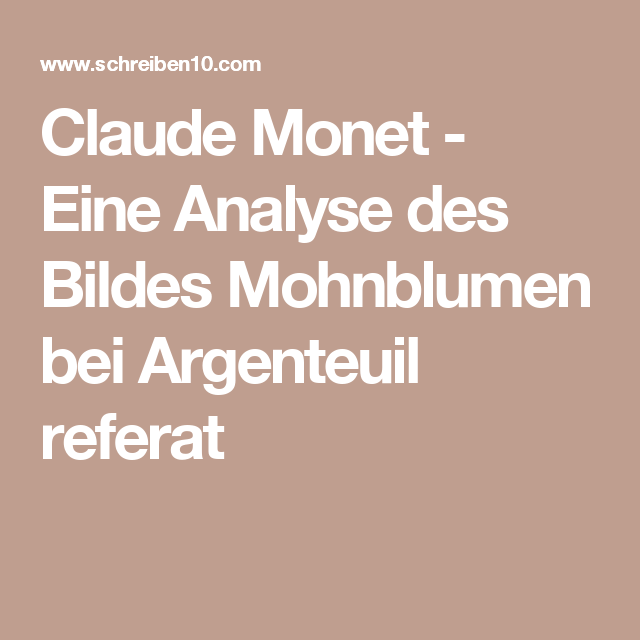 Claude Monet - Eine Analyse des Bildes Mohnblumen bei Argenteuil referat