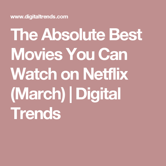 The 50 Best Movies on Netflix Right Now (April 2021 ...