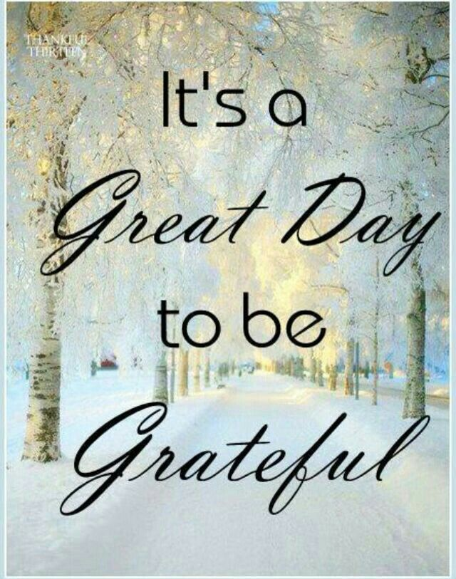 Its A Great Day To Be Grateful Beautiful Day Pinterest