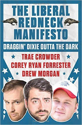The liberal redneck manifesto draggin dixie outta the dark trae the liberal redneck manifesto draggin dixie outta the dark trae crowder corey malvernweather Gallery