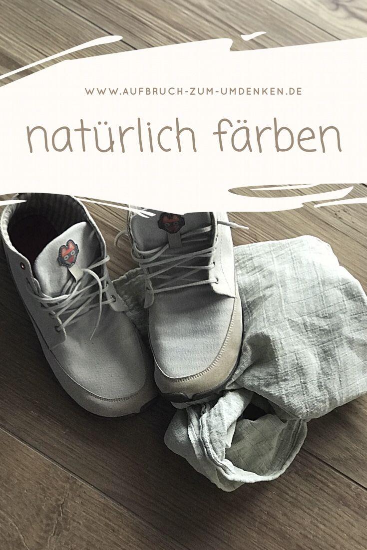 Natürlich Stoffe färben - Geht auch bei Wildling Shoes. Ich habe die ...