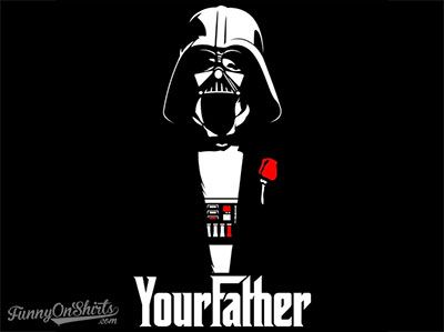 YourFather T-Shirt  Source: http://funnyonshirts.com/yourfather-t-shirt/    Design: In Stank We Trust