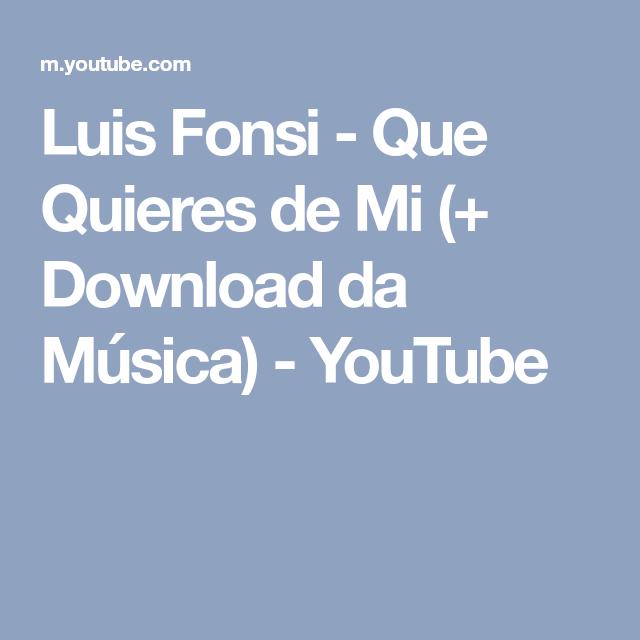 Luis Fonsi Que Quieres De Mi Download Da Música Youtube Musica Youtube Te Quiero