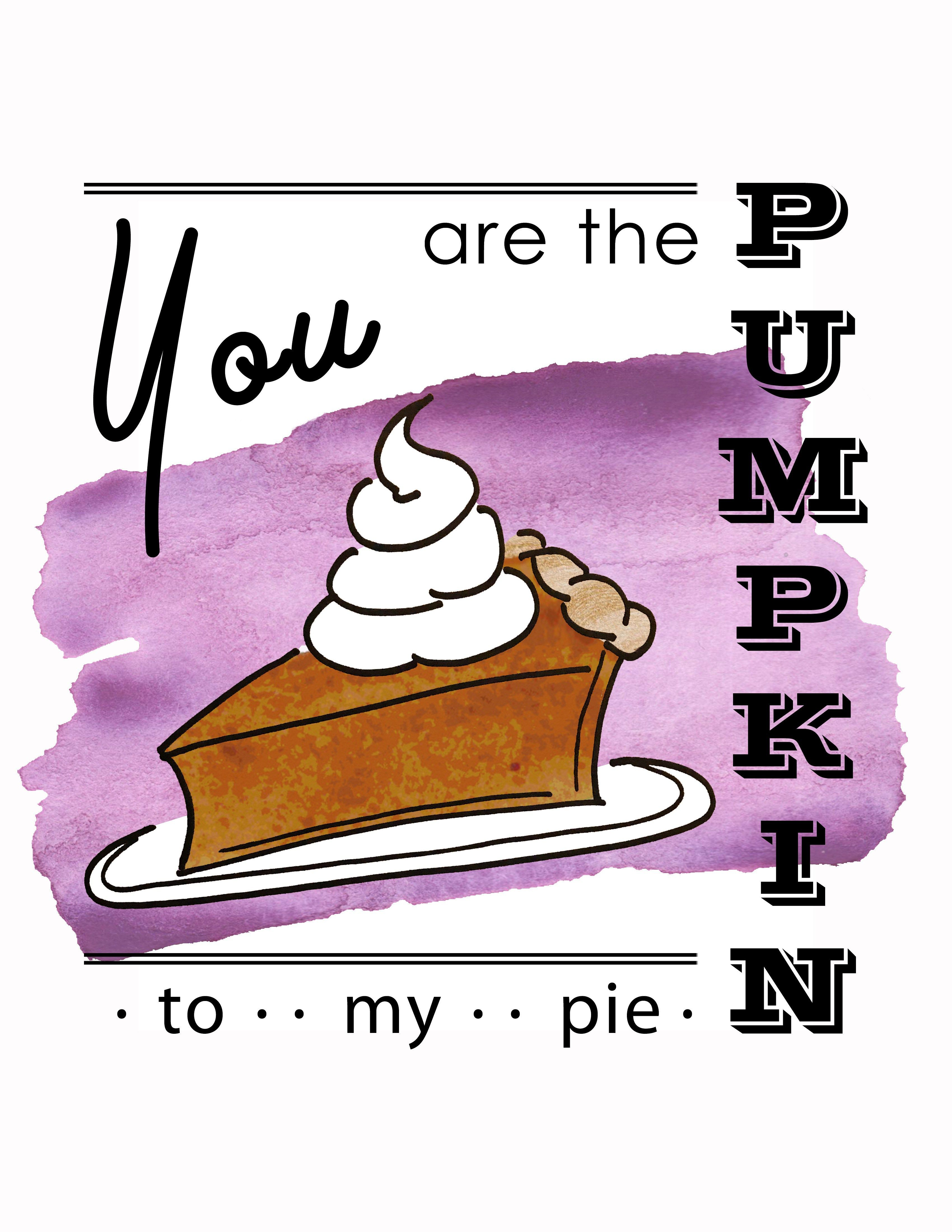 Pumpkin To My Pie Printable