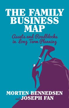 The family business map : assets and roadblocks in long-term planning / Morten Bennedsen and Joseph P.H. Fan. Palgrave Macmillan, 2014