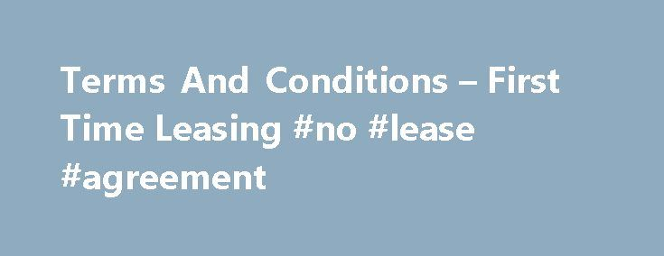 Terms And Conditions \u2013 First Time Leasing #no #lease #agreement