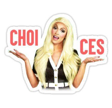 11687939 TATIANNA - CHOICES Sticker Drag Queens, Rupaul Drag, Senior Year, Unicorns,  Choices