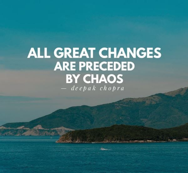 All Great Changes Are Preceded By Chaos Deepak Chopra