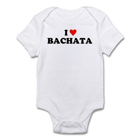 I Love Bachata Infant Bodysuit on CafePress.com