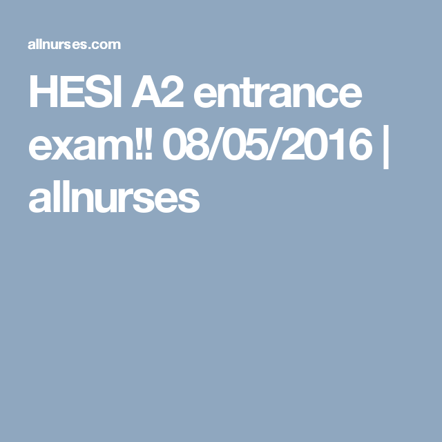 Hesi a2 entrance exam 08052016 allnurses my major so i decided to take some time out of my day and share with you how i passed my exam i do not have my hesi grade report with me because i fandeluxe Images