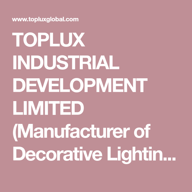 Toplux Industrial Development Limited Manufacturer Of Decorative Lighting And Led Lighting In 2020 With Images