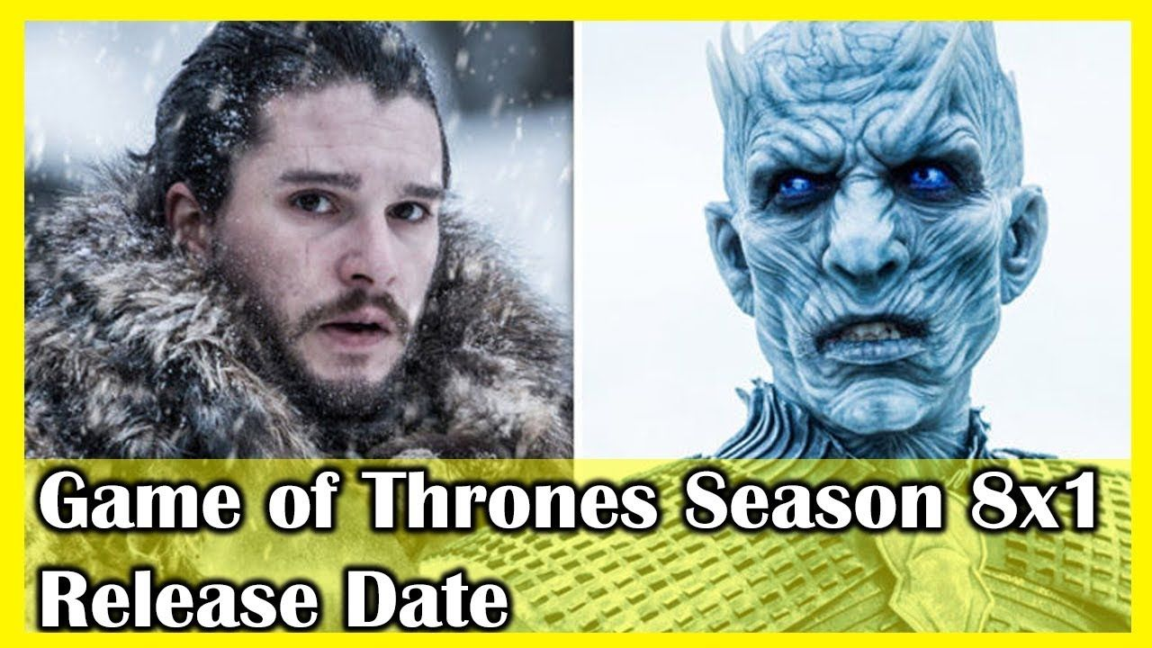 Game of Thrones Season 8 Episode 1 Release Date When Does