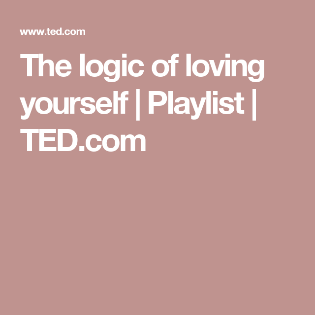 The logic of loving yourself | Playlist | TED.com