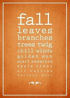 """""""fall, leaves, branches, trees, twig, chill winds, golden sun, scarf, sweaters, apple cider, all hallows, harvest moon"""""""