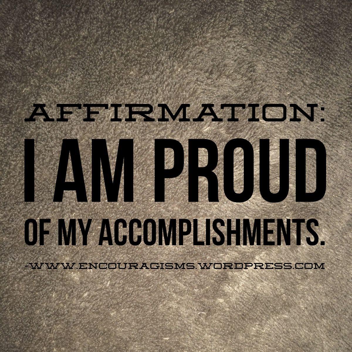 Affirmation I Am Proud Of My Accomplishments Affirmations Motivation Inspiration Proud Of Me