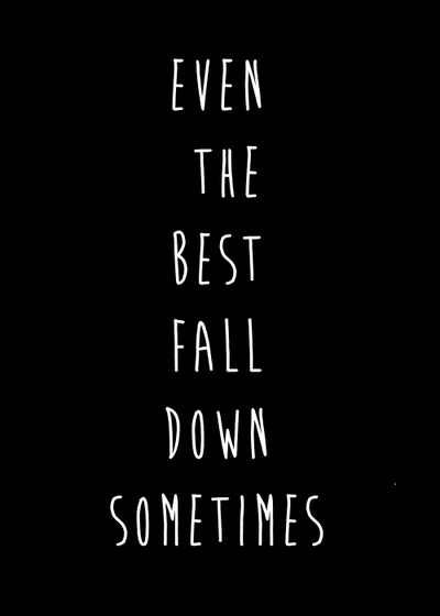 Even The Best Fall Down Sometimes Sometimes Quotes Quotes To Live By Favorite Lyrics
