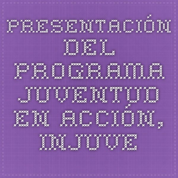 Presentación del programa - Juventud en Acción, Injuve