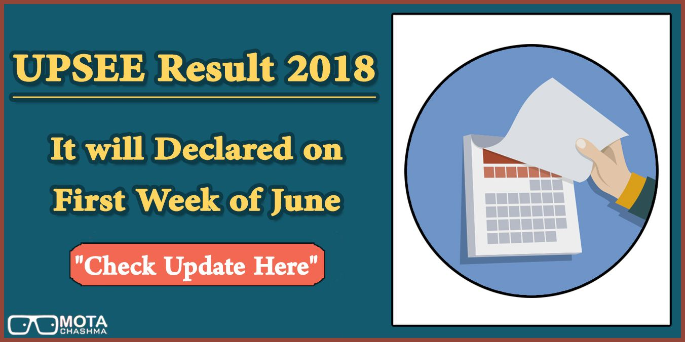 Upsee Result 2018 Will Be Declared By 1st Week Of June 2018 The Entrance Exam Is Scheduled To Be Conducted On 29 April 2018 5 And 6 One Week Counseling Week