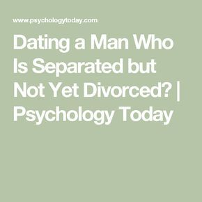 Dating not yet divorced