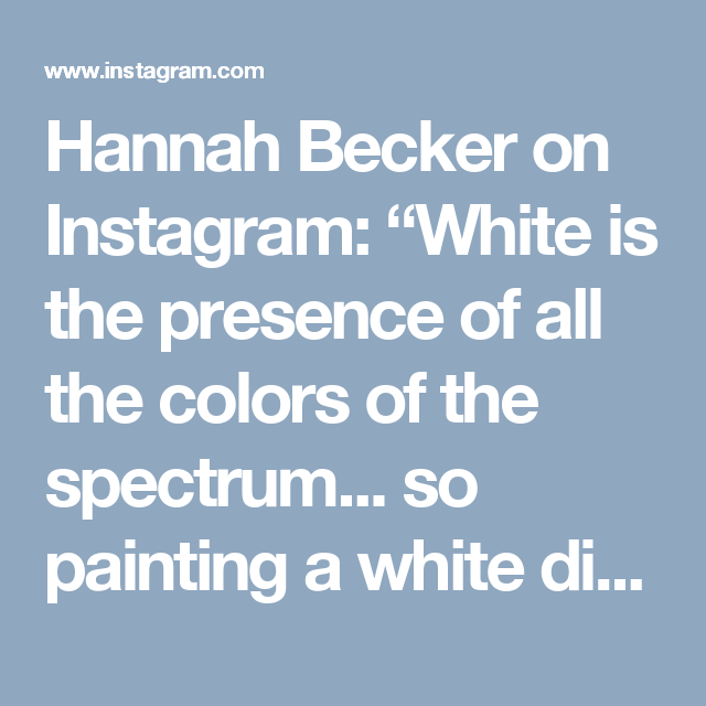 Hannah Becker On Instagram White Is The Presence Of All Colors