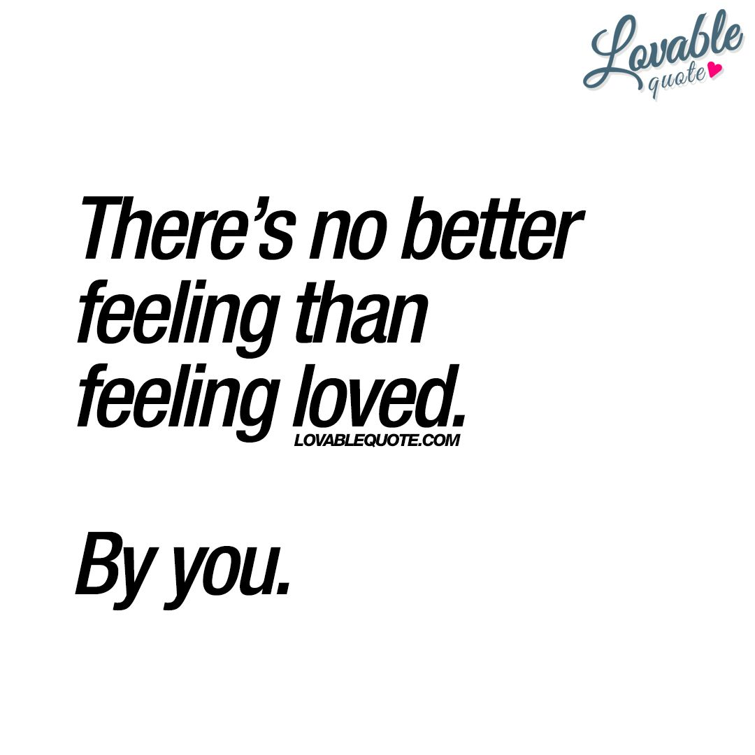 Quotes About Rekindling Love There's No Better Feeling Than Feeling Loved.you