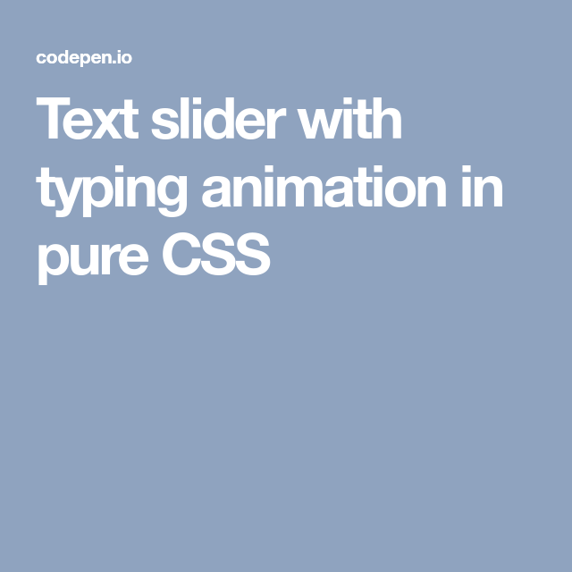 Text slider with typing animation in pure CSS | codepen