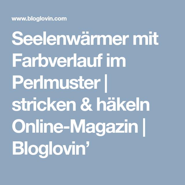 Seelenwärmer mit Farbverlauf im Perlmuster | stricken & häkeln Online-Magazin | Bloglovin'
