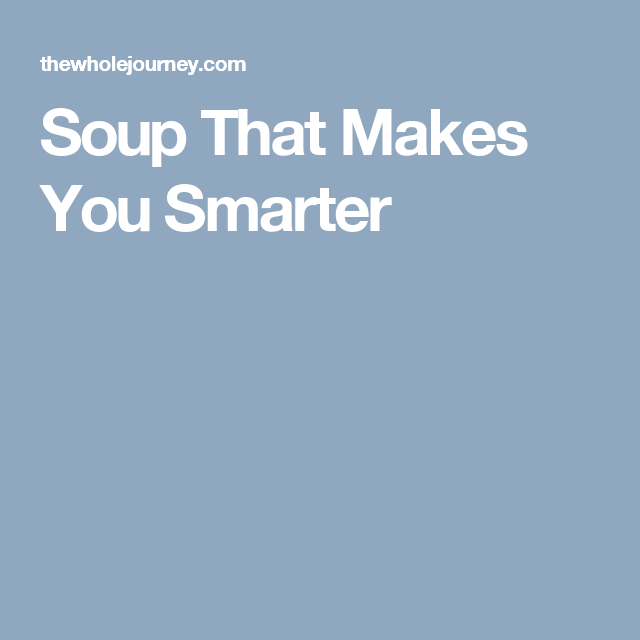 Soup That Makes You Smarter