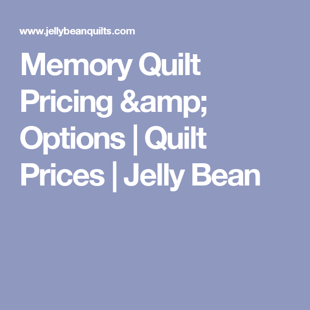 Memory Quilt Pricing & Options   Quilt Prices   Jelly Bean ... : quilting prices - Adamdwight.com