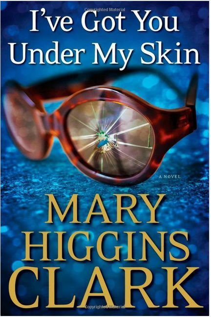 I Ve Got You Under My Skin By Mary Higgins Clark 2014 Hardcover