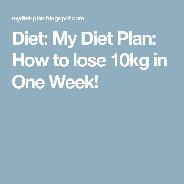 Diet: My Diet Plan: How to lose 10kg in One Week!