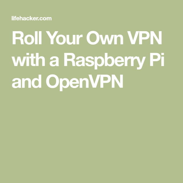 Roll Your Own VPN with a Raspberry Pi and OpenVPN | Pie
