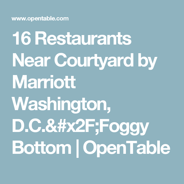 Restaurants Near Courtyard By Marriott Washington DCFoggy - Dc open table