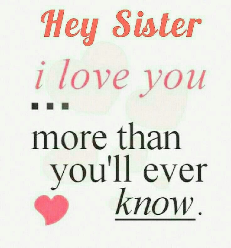 "I Love You More Quotes Hey Sister I Love Youmore Than You'll Ever Know""  Nicole & I"