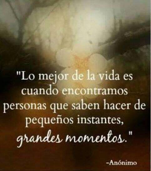 Lo Mejor De La Vida Son Los Momentos Vividos Frases