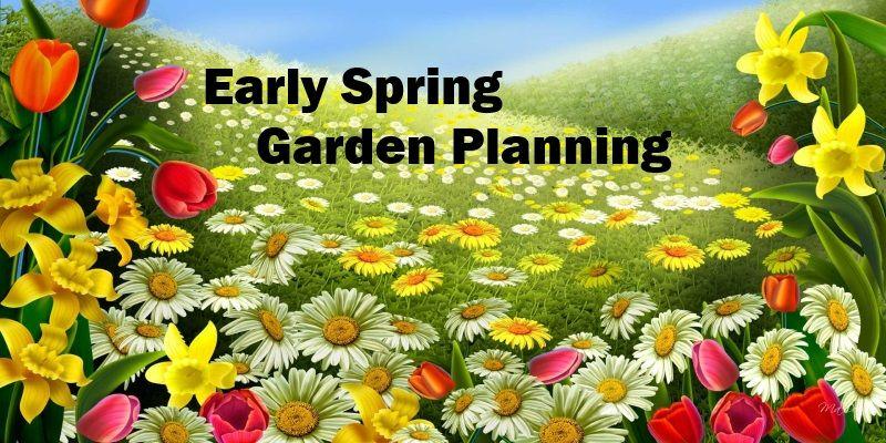 Early Spring Garden Planning – Spring Garden Planning