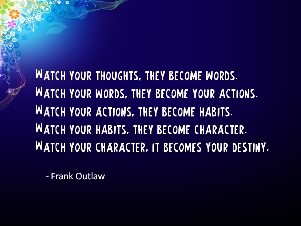 From thought, words, actions, habits, destiny frank outlaw