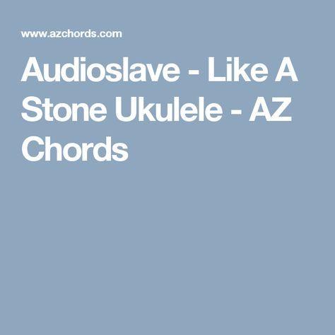 Audioslave Like A Stone Ukulele Az Chords Chordslyricshow To