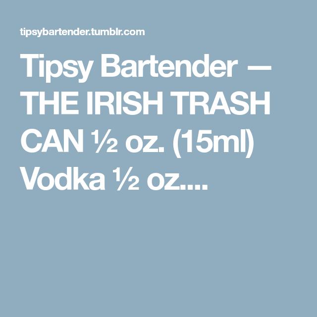THE IRISH TRASH CAN ½ Oz. (15ml) Vodka ½