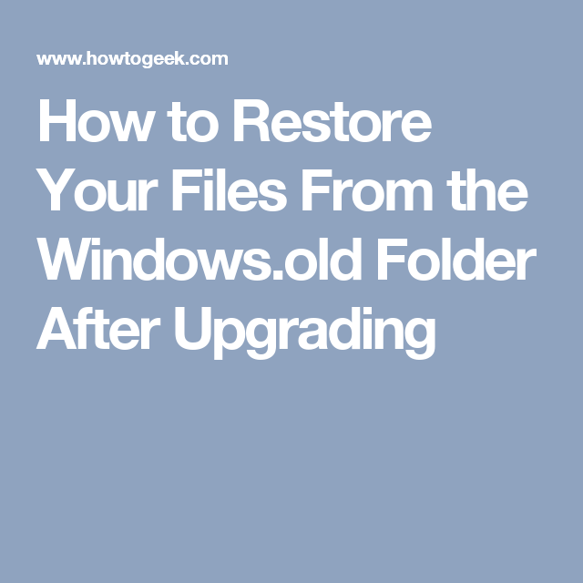 How to Restore Your Files From the Windows old Folder After