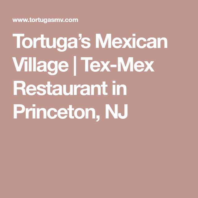 Tortuga S Mexican Village Tex Mex Restaurant In Princeton Nj