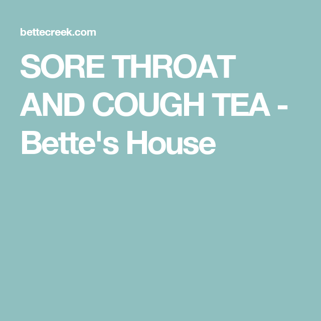 SORE THROAT AND COUGH TEA - Bette's House